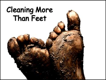 Cleaning pride that hinders us from serving others – Background: Open sandals, thin leather, dirty roads, walking almost everywhere… FILTHY FEET! Foot.