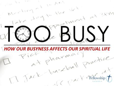Spiritual Dangers of Busyness 1) Much of our busyness is the result of embracing the world's way of life. 2) Our busyness silences God's voice from being.