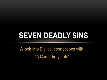 "A look into Biblical connections with ""A Canterbury Tale"" SEVEN DEADLY SINS."