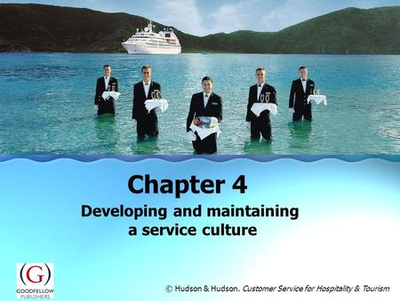 Developing and maintaining a service culture Chapter 4 © Hudson & Hudson. Customer Service for Hospitality & Tourism.