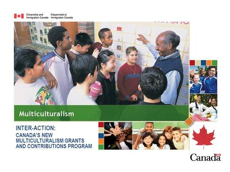 INTER-ACTION: CANADA'S NEW MULTICULTURALISM GRANTS AND CONTRIBUTIONS PROGRAM.