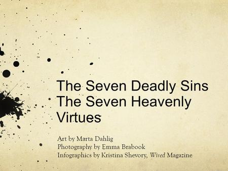 The Seven Deadly Sins The Seven Heavenly Virtues Art by Marta Dahlig Photography by Emma Brabook Infographics by Kristina Shevory, Wired Magazine.