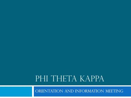 PHI THETA KAPPA Orientation and INFORMATION MEETING.