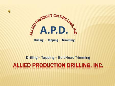 Drilling – Tapping – Bolt Head Trimming A.P.D. Drilling. Tapping. Trimming.