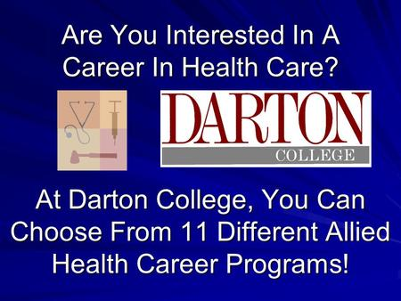 Are You Interested In A Career In Health Care? At Darton College, You Can Choose From 11 Different Allied Health Career Programs!