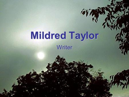 Mildred Taylor Writer. Background Born September 13, 1943, in Jackson, MississippiBorn September 13, 1943, in Jackson, Mississippi Family moved to Ohio.