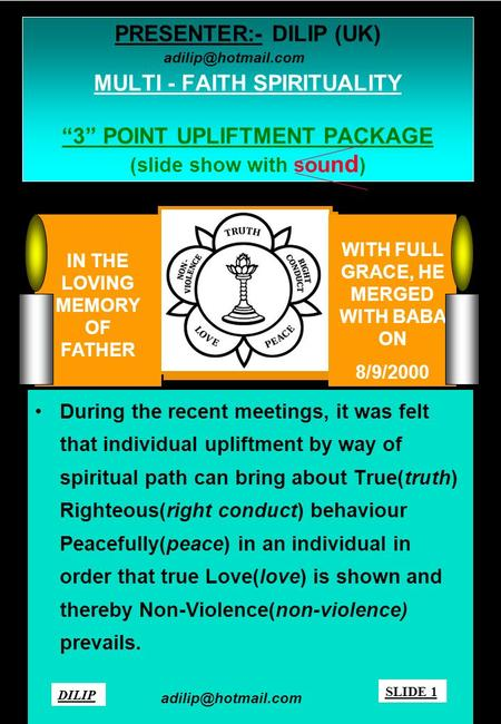 "PRESENTER:- DILIP (UK) MULTI - FAITH SPIRITUALITY ""3"" POINT UPLIFTMENT PACKAGE (slide show with s o u n d ) During the recent meetings, it was felt that."