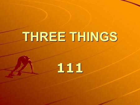 THREE THINGS 111.