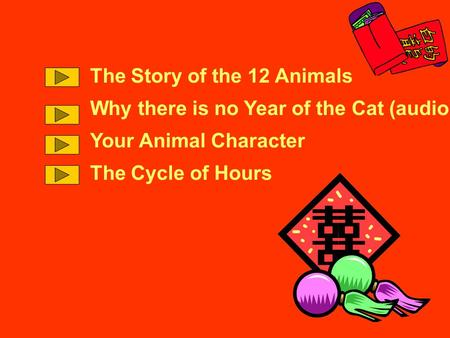 The Story of the 12 Animals Why there is no Year of the Cat (audio) Your Animal Character The Cycle of Hours.