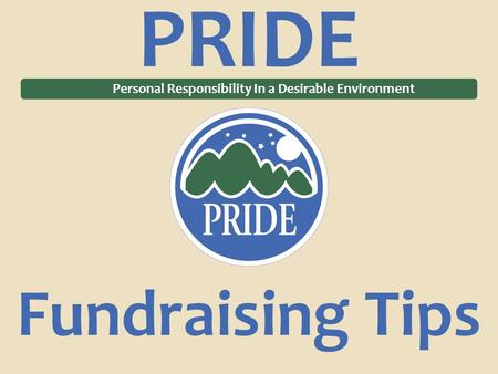 PRIDE Personal Responsibility In a Desirable Environment Fundraising Tips.