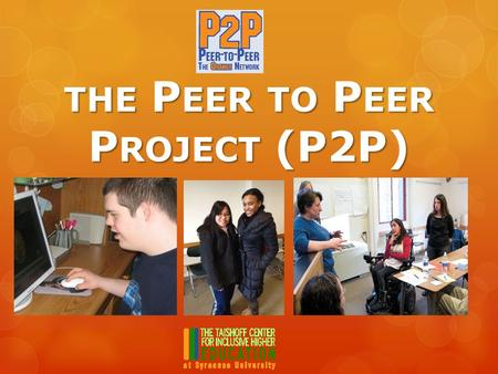 THE P EER TO P EER P ROJECT (P2P) THE P EER TO P EER P ROJECT (P2P)