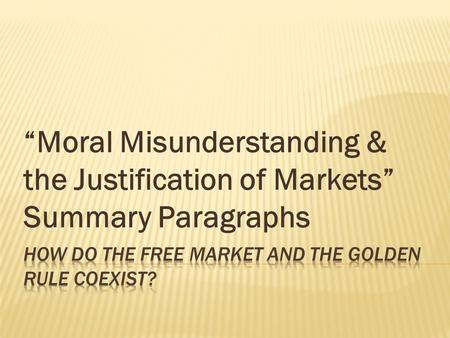 """Moral Misunderstanding & the Justification of Markets"" Summary Paragraphs."
