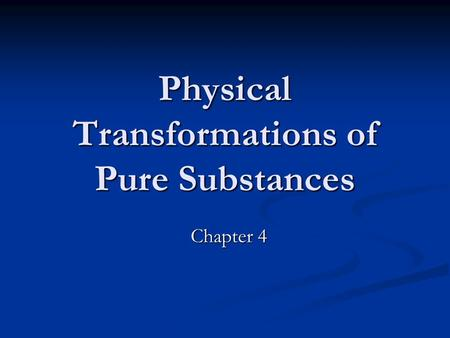 Physical Transformations of Pure Substances Chapter 4.