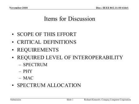 Doc.: IEEE 802.11-00/416r1 Submission November 2000 Richard Kennedy, Compaq Computer CorporationSlide 1 Items for Discussion SCOPE OF THIS EFFORT CRITICAL.