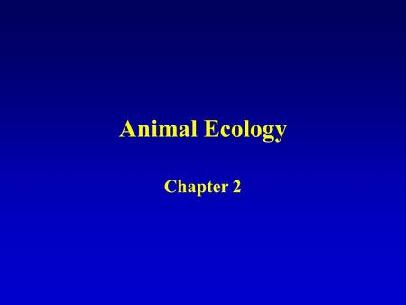 Animal Ecology Chapter 2. Ecology Ernst Haeckel introduced the term ECOLOGY defined as the relation of animal to its organic as well as inorganic environment.