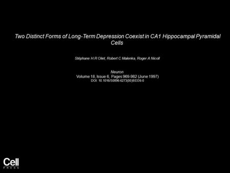 Two Distinct Forms of Long-Term Depression Coexist in CA1 Hippocampal Pyramidal Cells Stéphane H.R Oliet, Robert C Malenka, Roger A Nicoll Neuron Volume.