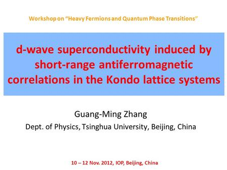 D-wave superconductivity induced by short-range antiferromagnetic correlations in the Kondo lattice systems Guang-Ming Zhang Dept. of Physics, Tsinghua.