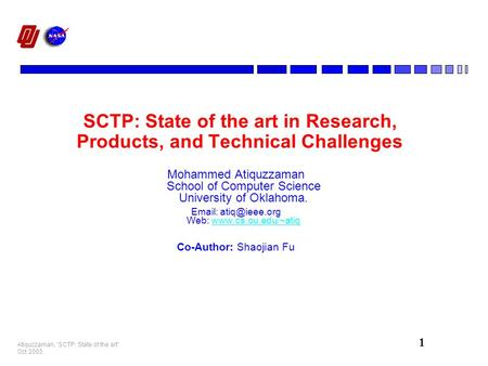 "1 Atiquzzaman, ""SCTP: State of the art"" Oct 2003. SCTP: State of the art in Research, Products, and Technical Challenges Mohammed Atiquzzaman School of."