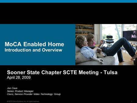 © 2010 Cisco Systems, Inc. All rights reserved.1 MoCA Enabled Home Introduction and Overview Sooner State Chapter SCTE Meeting - Tulsa April 28, 2009 Jon.