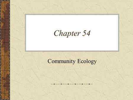 Chapter 54 Community Ecology. Reminder: Earth Day April 22 nd, 2010.