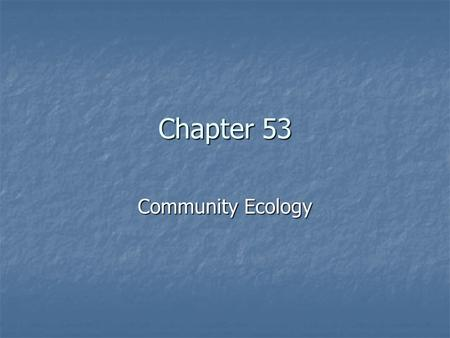 Chapter 53 Community Ecology. Copyright © 2005 Pearson Education, Inc. publishing as Benjamin Cummings What Is a Biological Community? a grouping of populations.