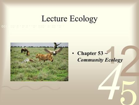 Lecture Ecology Chapter 53 ~ Community Ecology. Community structure Community ~ an assemblage of populations living close enough together for potential.