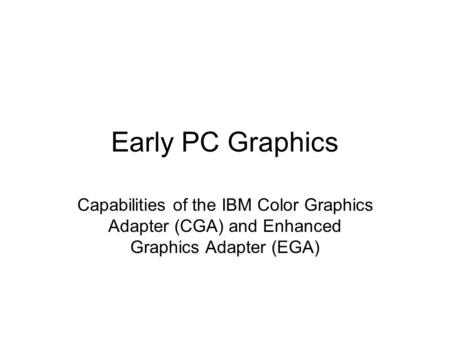 Early PC Graphics Capabilities of the IBM Color Graphics Adapter (CGA) and Enhanced Graphics Adapter (EGA)