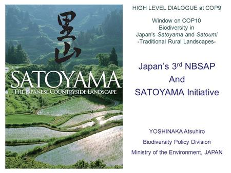 Window on COP10 Biodiversity in Japan's Satoyama and Satoumi -Traditional Rural Landscapes- Japan's 3 rd NBSAP And SATOYAMA Initiative HIGH LEVEL DIALOGUE.
