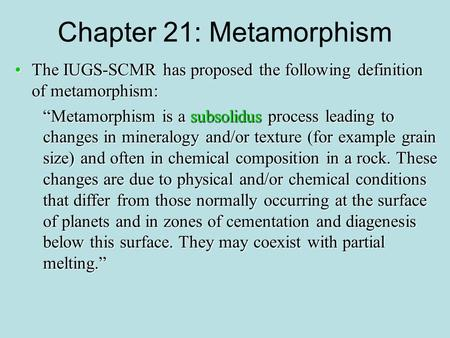 "The IUGS-SCMR has proposed the following definition of metamorphism:The IUGS-SCMR has proposed the following definition of metamorphism: ""Metamorphism."