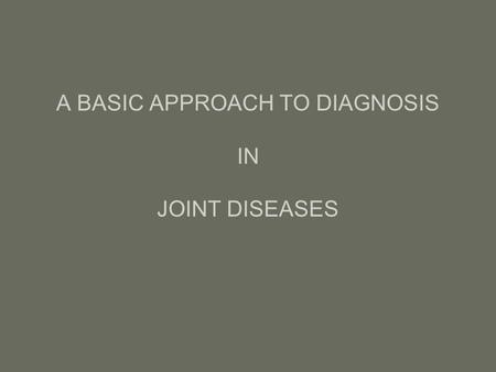 A BASIC APPROACH TO DIAGNOSIS IN JOINT DISEASES. IS IT ARTHRITIS OR NOT? ARTHRITIS OR ARTHRALGIA.