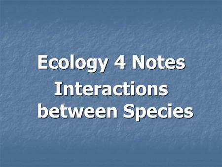 Ecology 4 Notes Interactions between Species. Different ecosystems around the world… Although we haven't discussed biomes in detail yet, which ones do.