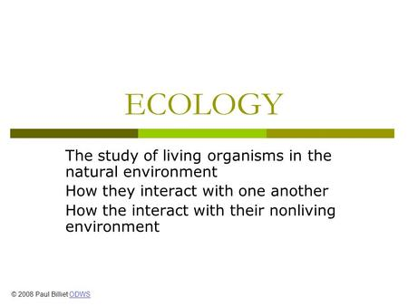 ECOLOGY The study of living organisms in the natural environment