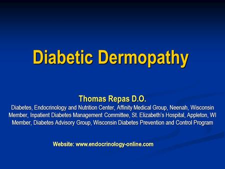Diabetic Dermopathy Thomas Repas D.O. Diabetes, Endocrinology and Nutrition Center, Affinity Medical Group, Neenah, Wisconsin Member, Inpatient Diabetes.