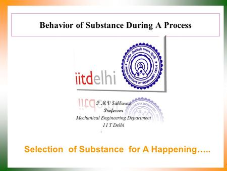 Behavior of Substance During A Process P M V Subbarao Professor Mechanical Engineering Department I I T Delhi Selection of Substance for A Happening…..