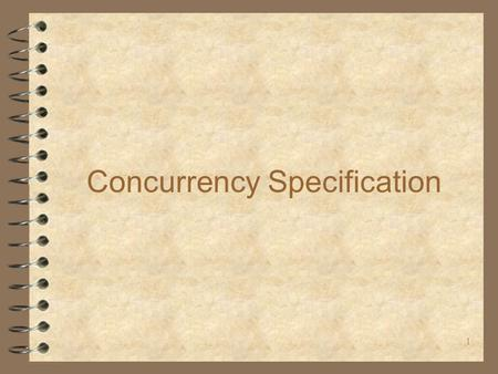 1 Concurrency Specification. 2 Outline 4 Issues in concurrent systems 4 Programming language support for concurrency 4 Concurrency analysis - A specification.