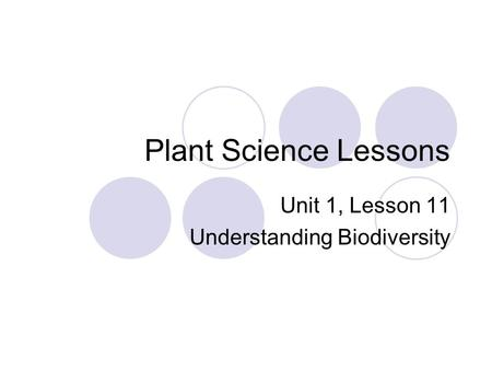 Plant Science Lessons Unit 1, Lesson 11 Understanding Biodiversity.