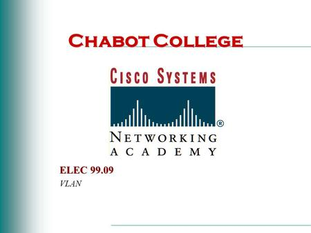 Chabot College ELEC 99.09 VLAN. Data Link Sublayers LLC (Logical Link Control) MAC (Media Access Control)