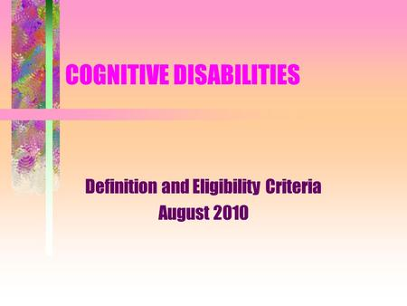 COGNITIVE DISABILITIES Definition and Eligibility Criteria August 2010.