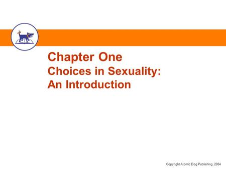 Copyright Atomic Dog Publishing, 2004 Chapter One Choices in Sexuality: An Introduction.