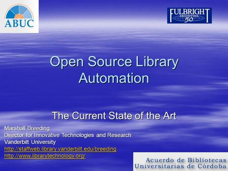 Open Source Library Automation The Current State of the Art Marshall Breeding Director for Innovative Technologies and Research Vanderbilt University