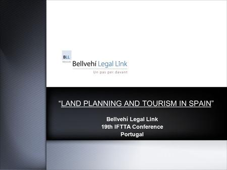 """LAND PLANNING AND TOURISM IN SPAIN"" Bellvehí Legal Link 19th IFTTA Conference Portugal."