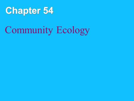 Chapter 54 Community Ecology. Copyright © 2008 Pearson Education, Inc., publishing as Pearson Benjamin Cummings Overview: A Sense of Community A biological.