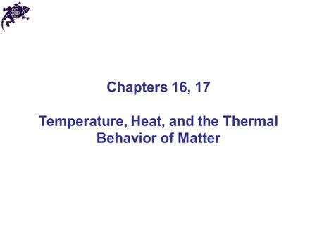 Chapters 16, 17 Temperature, Heat, and the Thermal Behavior of Matter.