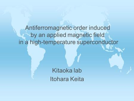 Antiferromagnetic order induced by an applied magnetic field in a high-temperature superconductor Kitaoka lab Itohara Keita.