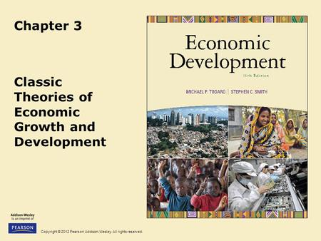 Copyright © 2012 Pearson Addison-Wesley. All rights reserved. Chapter 3 Classic Theories of Economic Growth and Development.