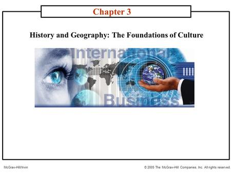 History and Geography: The Foundations of Culture Chapter 3 McGraw-Hill/Irwin© 2005 The McGraw-Hill Companies, Inc. All rights reserved.