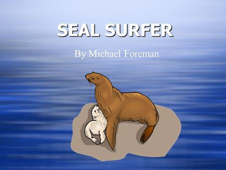 SEAL SURFER By Michael Foreman. ObjectiveObjective By the end of this lesson we will have learned new vocabulary words for the story Seal Surfer. By the.