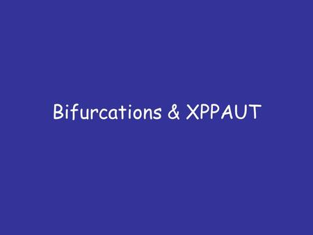 Bifurcations & XPPAUT. Outline Why to study the phase space? Bifurcations / AUTO Morris-Lecar.