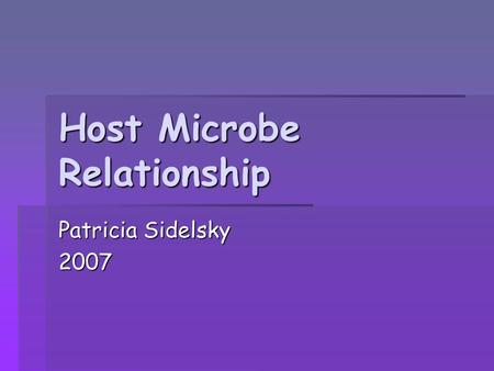 Host Microbe Relationship Patricia Sidelsky 2007.