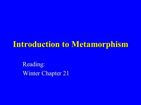 Introduction to Metamorphism Reading: Winter Chapter 21.